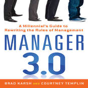 Manager 3.0: A Millennials Guide to Rewriting the Rules of Management, by Brad Karsh