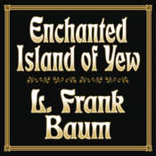 Enchanted Island of Yew Audiobook, by L. Frank Baum