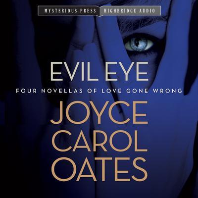 Evil Eye: Four Novellas of Love Gone Wrong Audiobook, by Joyce Carol Oates