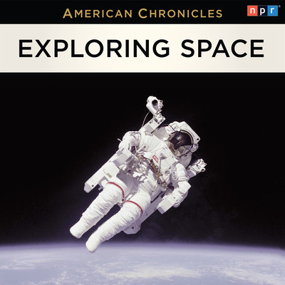 NPR American Chronicles: Exploring Space Audiobook, by NPR