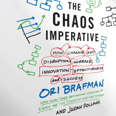 The Chaos Imperative: How Chance and Disruption Increase Innovation, Effectiveness, and Success Audiobook, by Ori Brafman