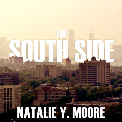 The South Side: A Portrait of Chicago and American Segregation Audiobook, by Natalie Y. Moore