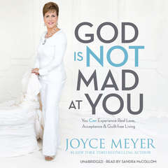 God Is Not Mad at You: You Can Experience Real Love, Acceptance & Guilt-free Living Audiobook, by Joyce Meyer