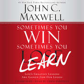 Sometimes You Win—Sometimes You Learn: Lifes Greatest Lessons Are Gained from Our Losses, by John C. Maxwell