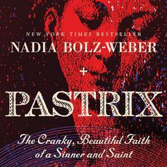 Pastrix: The Cranky, Beautiful Faith of a Sinner & Saint Audiobook, by Nadia Bolz-Weber