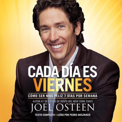 Cada día es viernes: Cómo ser mas feliz 7 días por semana Audiobook, by Joel Osteen