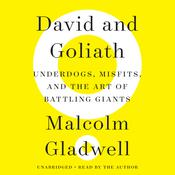 David and Goliath: Underdogs, Misfits, and the Art of Battling Giants, by Malcolm Gladwell