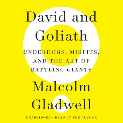 David and Goliath: Underdogs, Misfits, and the Art of Battling Giants Audiobook, by Malcolm Gladwell
