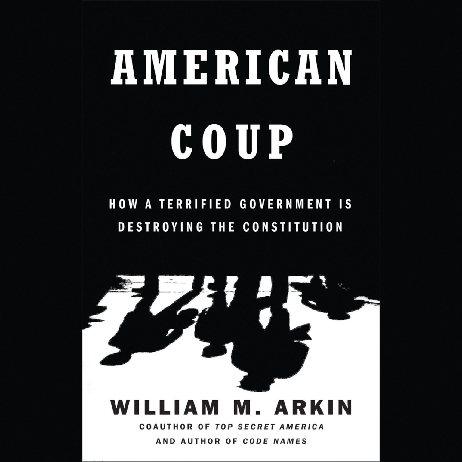 Printable American Coup: How a Terrified Government Is Destroying the Constitution Audiobook Cover Art