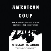 American Coup: How a Terrified Government Is Destroying the Constitution Audiobook, by William M. Arkin