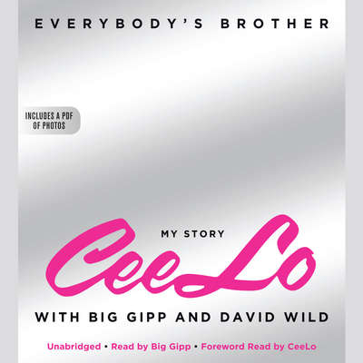 Everybody's Brother: My Story: CeeLo, with Big Gipp and David Wild Audiobook, by Ceelo Green