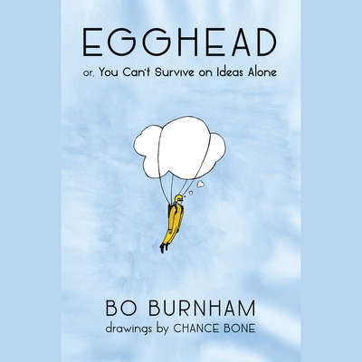 Egghead: Or, You Cant Survive on Ideas Alone Audiobook, by Bo Burnham