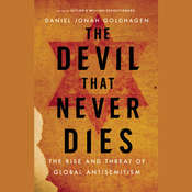 The Devil That Never Dies: The Rise and Threat of Global Antisemitism Audiobook, by Daniel Jonah Goldhagen