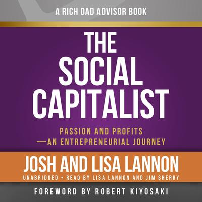 Rich Dad Advisors: The Social Capitalist: Passion and Profits – An Entrepreneurial Journey Audiobook, by Josh Lannon
