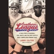 Southern League: A True Story of Baseball, Civil Rights, and the Deep Souths Most Compelling Pennant Race Audiobook, by Larry Colton
