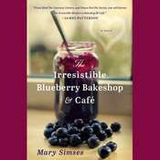 The Irresistible Blueberry Bakeshop & Cafe Audiobook, by Mary Simses