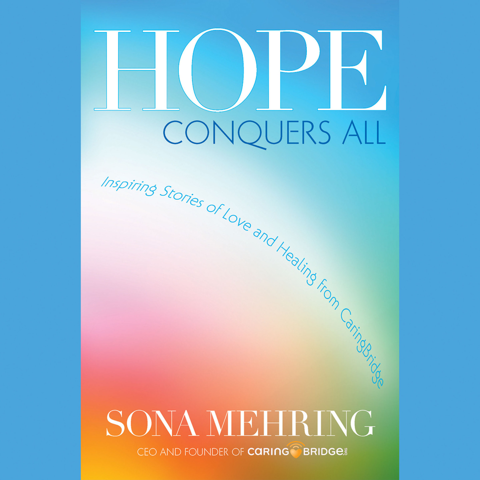 Printable Hope Conquers All: Inspiring Stories of Love and Healing from CaringBridge Audiobook Cover Art