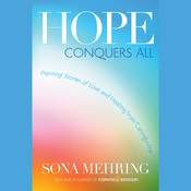 Hope Conquers All: Inspiring Stories of Love and Healing from CaringBridge Audiobook, by Sona Mehring