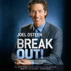 Break Out!: 5 Keys to Go Beyond Your Barriers and Live an Extraordinary Life Audiobook, by Joel Osteen