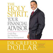 The Holy Spirit, Your Financial Advisor: Gods Plan for Debt-Free Money Management, by Creflo Dollar