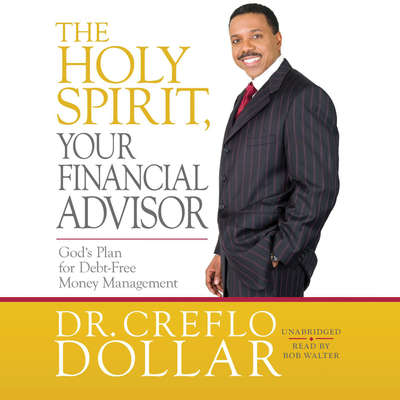 The Holy Spirit, Your Financial Advisor: Gods Plan for Debt-Free Money Management Audiobook, by Creflo Dollar
