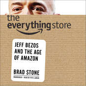 The Everything Store: Jeff Bezos and the Age of Amazon, by Brad Stone
