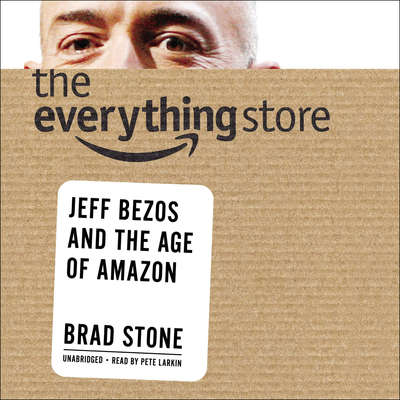 The Everything Store: Jeff Bezos and the Age of Amazon Audiobook, by Brad Stone