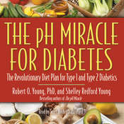 The pH Miracle for Diabetes: The Revolutionary Diet Plan for Type 1 and Type 2 Diabetics, by Robert O. Young, Shelley Redford Young