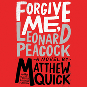 Forgive Me, Leonard Peacock Audiobook, by Matthew Quick