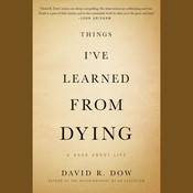 Things Ive Learned from Dying: A Book About Life Audiobook, by David R. Dow