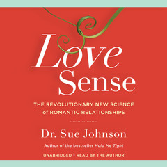 Love Sense: The Revolutionary New Science of Romantic Relationships Audiobook, by Sue Johnson, Sue Johnson