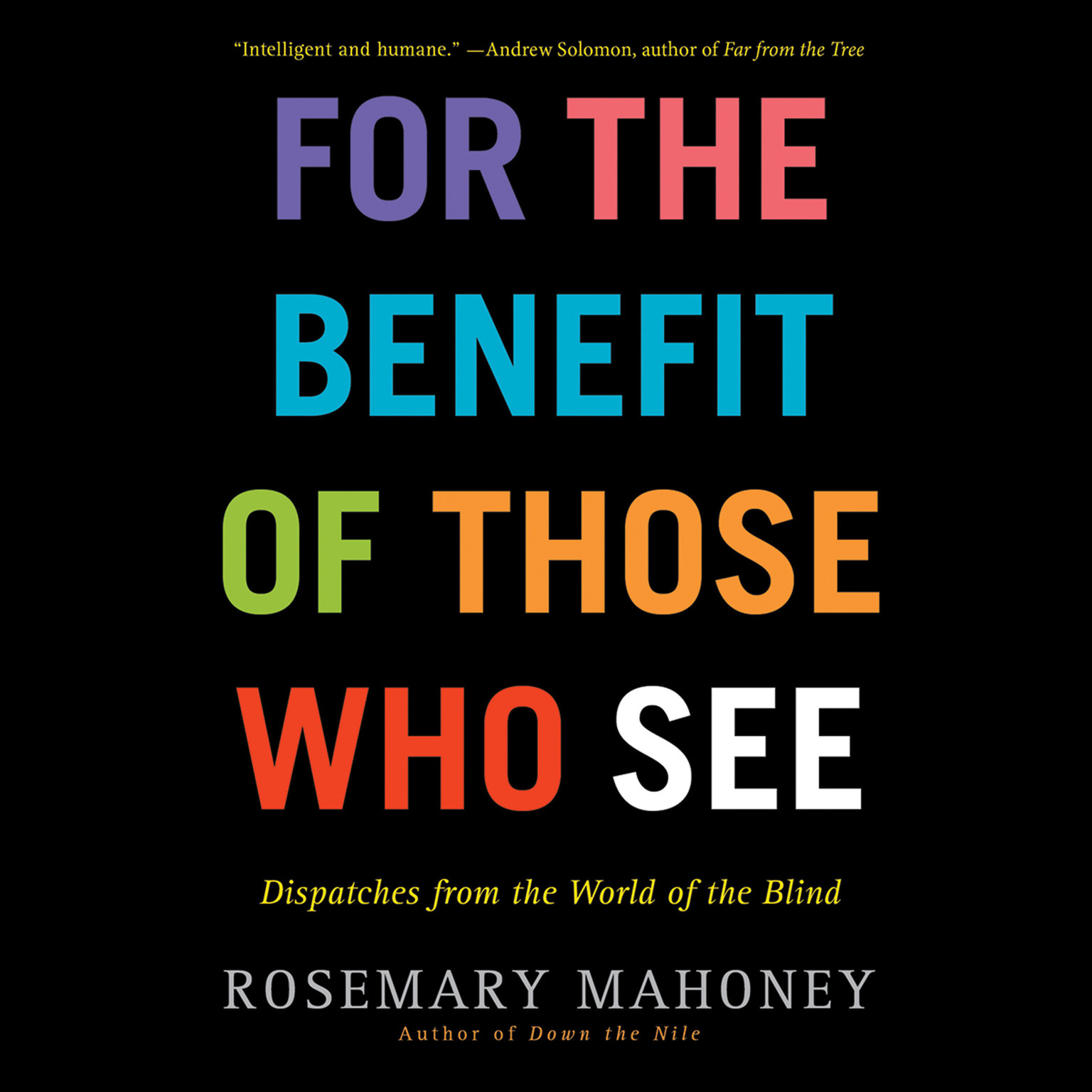 Printable For the Benefit of Those Who See: Dispatches from the World of the Blind Audiobook Cover Art