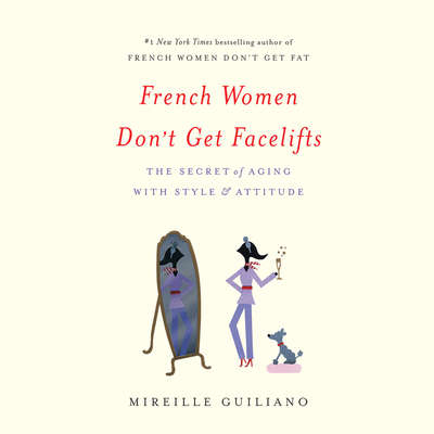 French Women Dont Get Facelifts: The Secret of Aging with Style & Attitude Audiobook, by Mireille Guiliano