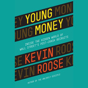 Young Money: Inside the Hidden World of Wall Street's Post-Crash Recruits Audiobook, by Kevin Roose