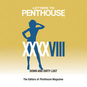 Letters to Penthouse XXXXVIII: Down and Dirty Lust Audiobook, by Penthouse International, Penthouse International