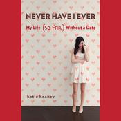 Never Have I Ever: My Life (So Far) Without a Date Audiobook, by Katie Heaney