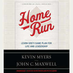 Home Run: Learn Gods Game Plan for Life and Leadership Audiobook, by Kevin Myers, John C. Maxwell