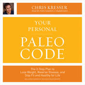 Your Personal Paleo Code: The 3-Step Plan to Lose Weight, Reverse Disease, and Stay Fit and Healthy for Life, by Chris Kresser