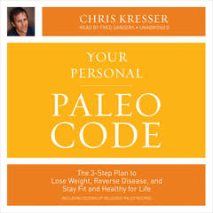 Your Personal Paleo Code: The 3-Step Plan to Lose Weight, Reverse Disease, and Stay Fit and Healthy for Life Audiobook, by Chris Kresser