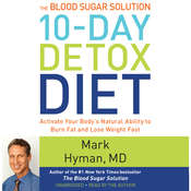 The Blood Sugar Solution 10-Day Detox Diet: Activate Your Bodys Natural Ability to Burn Fat and Lose Weight Fast Audiobook, by Mark Hyman