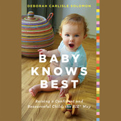 Baby Knows Best: Raising a Confident and Resourceful Child, the RIE Way Audiobook, by Deborah Carlisle Solomon
