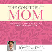 The Confident Mom: Guiding Your Family with Gods Strength and Wisdom, by Joyce Meyer