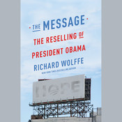The Message: The Reselling of President Obama, by Richard Wolffe