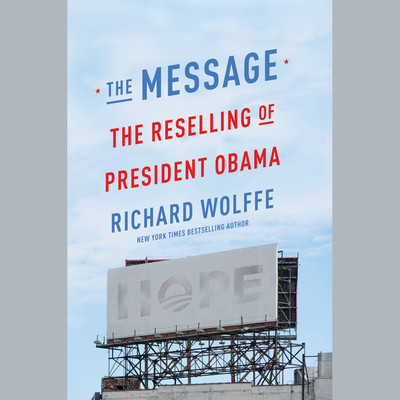 The Message: The Reselling of President Obama Audiobook, by Richard Wolffe