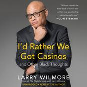 Id Rather We Got Casinos: And Other Black Thoughts Audiobook, by Larry Wilmore