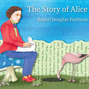 The Story of Alice: Lewis Carroll and the Secret History of Wonderland Audiobook, by Robert Douglas-Fairhurst
