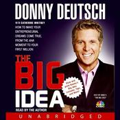 The Big Idea: How to Make Your Entrepreneurial Dreams Come True, From the Aha Moment to Your First Million Audiobook, by Donny Deutsch
