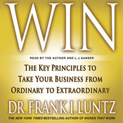 Win: The Key Principles to Take Your Business from Ordinary to Extraordinary Audiobook, by Frank I. Luntz