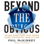 Beyond the Obvious: Killer Questions That Spark Game-Changing Innovation Audiobook, by Phil McKinney
