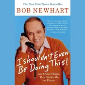 I Shouldnt Even Be Doing This: And Other Things That Strike Me As Funny, by Bob Newhart